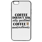 Coffee Doesnt Ask Silly Questions